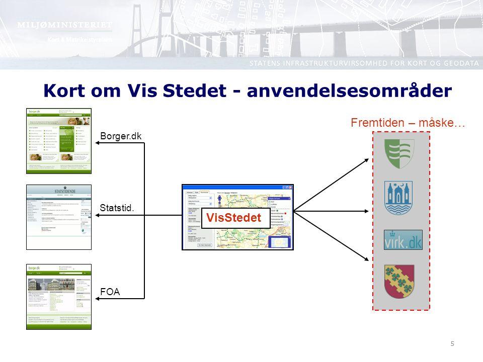 5 Kort om Vis Stedet - anvendelsesområder VisStedet Borger.dk Statstid. FOA Fremtiden – måske…