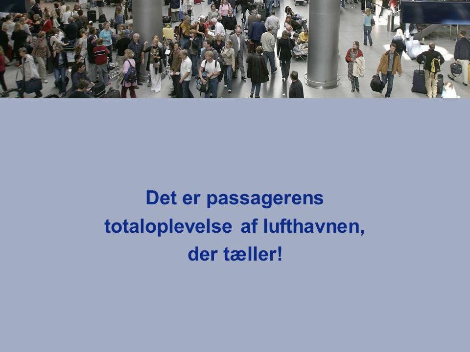 Det er passagerens totaloplevelse af lufthavnen, der tæller!