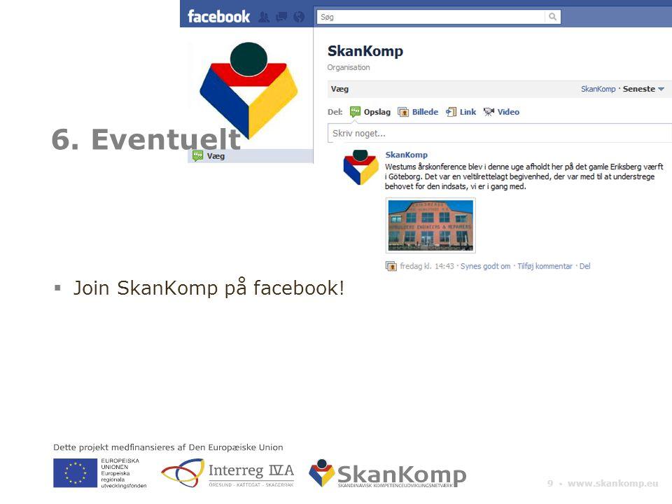 9 ▪ www.skankomp.eu 6. Eventuelt  Join SkanKomp på facebook!