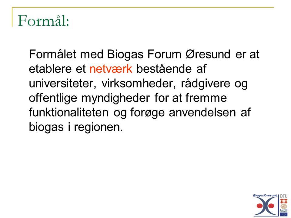 Formål: Formålet med Biogas Forum Øresund er at etablere et netværk bestående af universiteter, virksomheder, rådgivere og offentlige myndigheder for at fremme funktionaliteten og forøge anvendelsen af biogas i regionen.