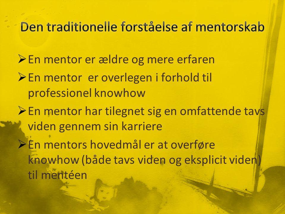 En mentor er ældre og mere erfaren  En mentor er overlegen i forhold til professionel knowhow  En mentor har tilegnet sig en omfattende tavs viden gennem sin karriere  En mentors hovedmål er at overføre knowhow (både tavs viden og eksplicit viden) til mentéen