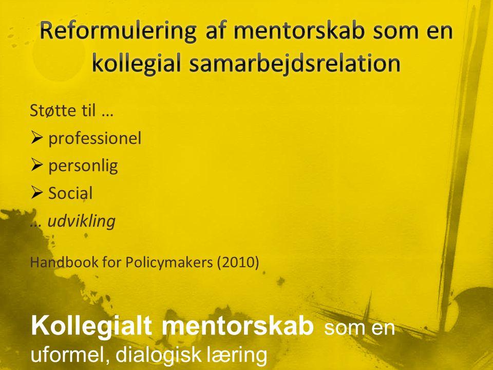 Støtte til …  professionel  personlig  Social … udvikling Handbook for Policymakers (2010) Kollegialt mentorskab som en uformel, dialogisk læring