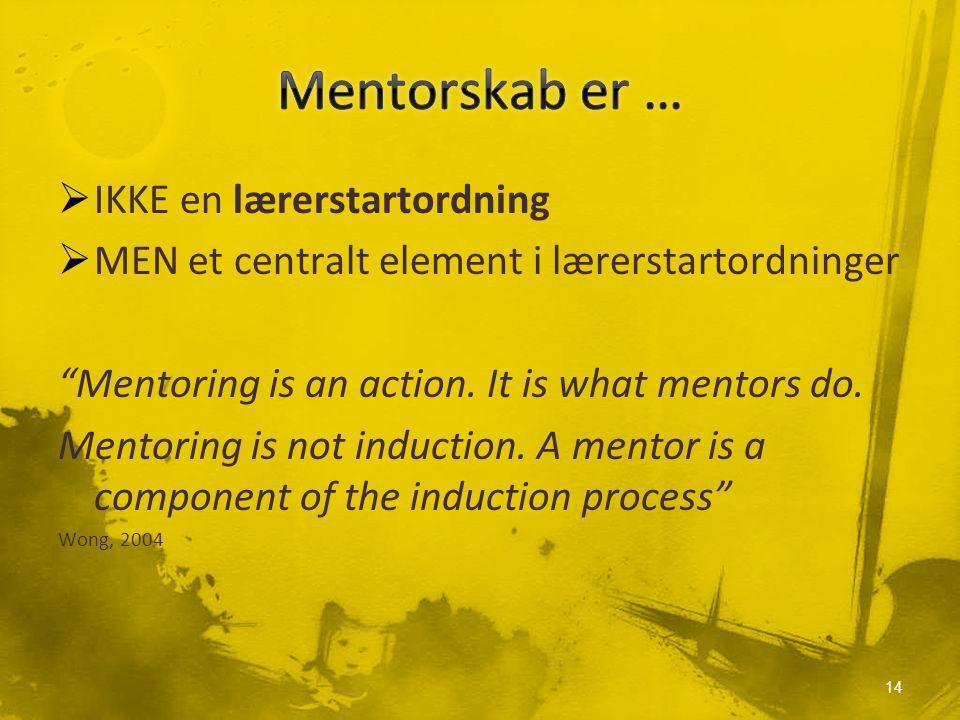  IKKE en lærerstartordning  MEN et centralt element i lærerstartordninger Mentoring is an action.