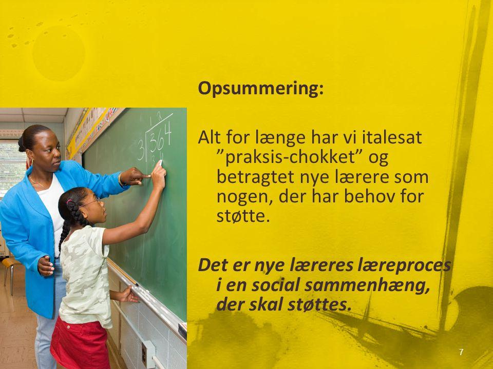 Opsummering: Alt for længe har vi italesat praksis-chokket og betragtet nye lærere som nogen, der har behov for støtte.