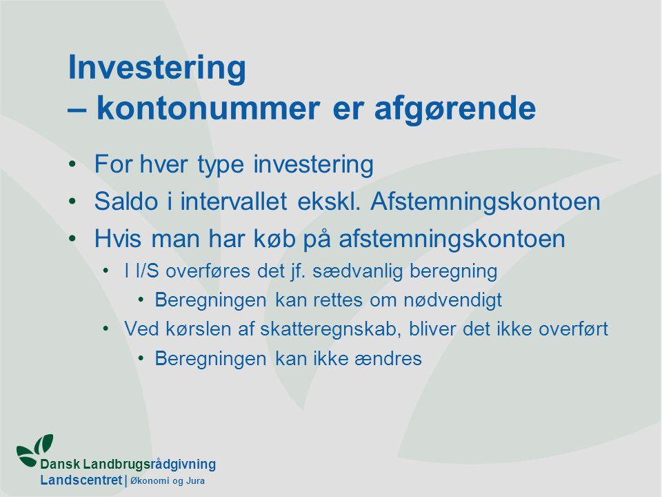 Dansk Landbrugsrådgivning Landscentret | Økonomi og Jura Investering – kontonummer er afgørende For hver type investering Saldo i intervallet ekskl.