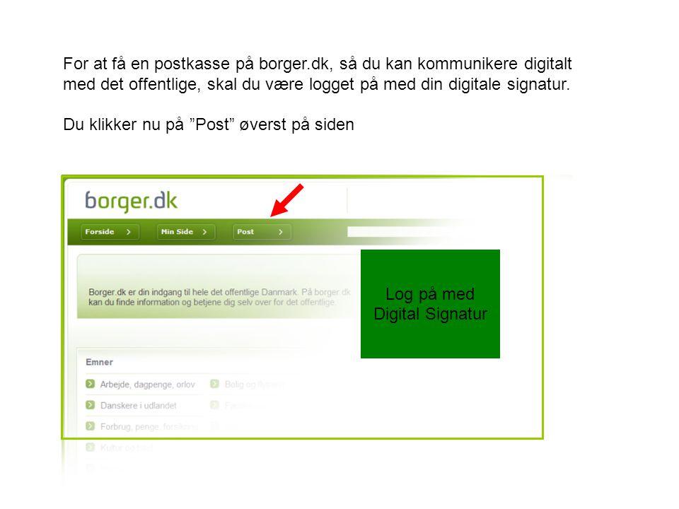 For at få en postkasse på borger.dk, så du kan kommunikere digitalt med det offentlige, skal du være logget på med din digitale signatur.