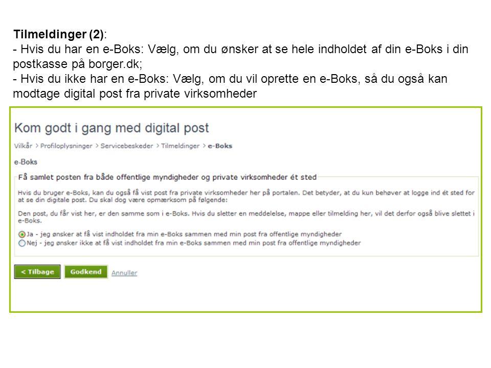 Tilmeldinger (2): - Hvis du har en e-Boks: Vælg, om du ønsker at se hele indholdet af din e-Boks i din postkasse på borger.dk; - Hvis du ikke har en e-Boks: Vælg, om du vil oprette en e-Boks, så du også kan modtage digital post fra private virksomheder