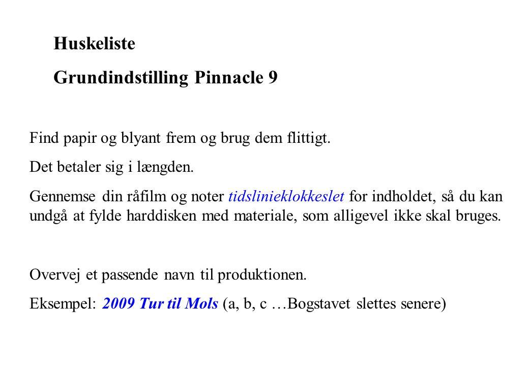 Huskeliste Grundindstilling Pinnacle 9 Find papir og blyant frem og brug dem flittigt.