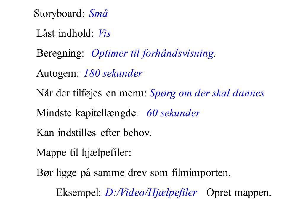 Storyboard: Små Låst indhold: Vis Beregning: Optimer til forhåndsvisning.