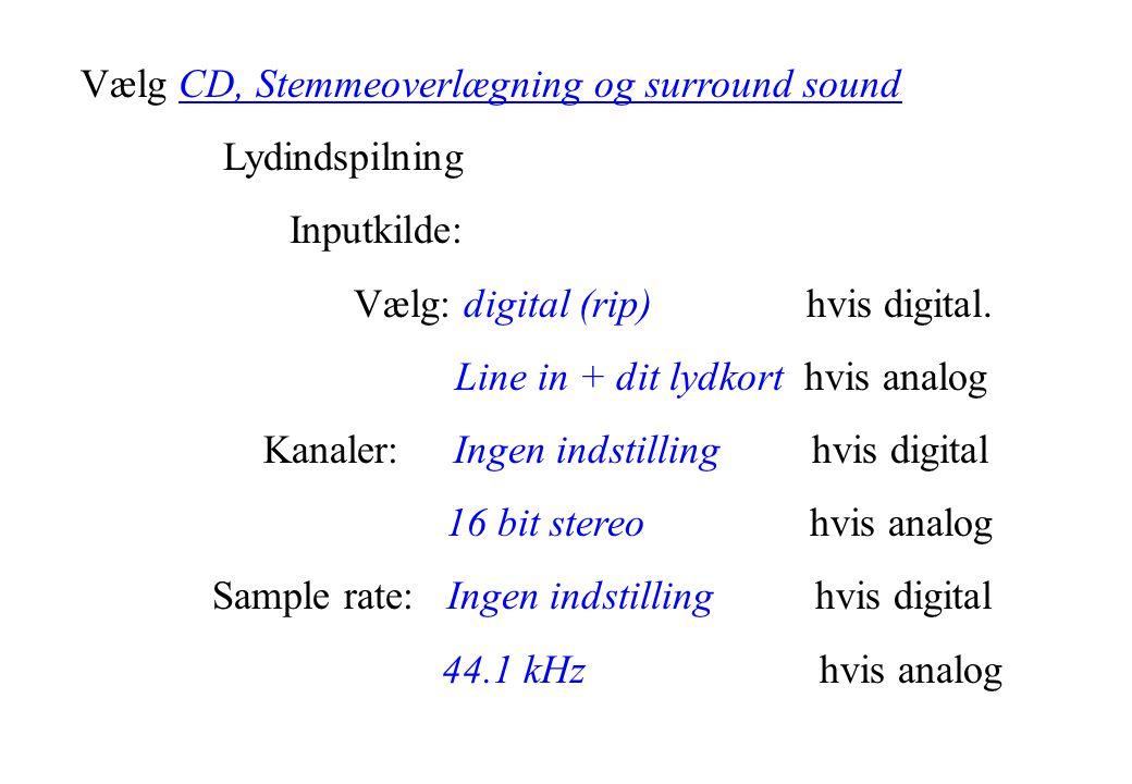 Vælg CD, Stemmeoverlægning og surround sound Lydindspilning Inputkilde: Vælg: digital (rip) hvis digital.