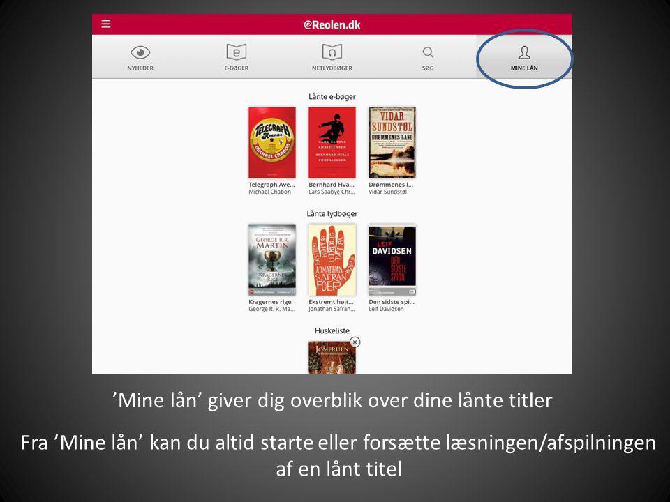 'Mine lån' giver dig overblik over dine lånte titler Fra 'Mine lån' kan du altid starte eller forsætte læsningen/afspilningen af en lånt titel
