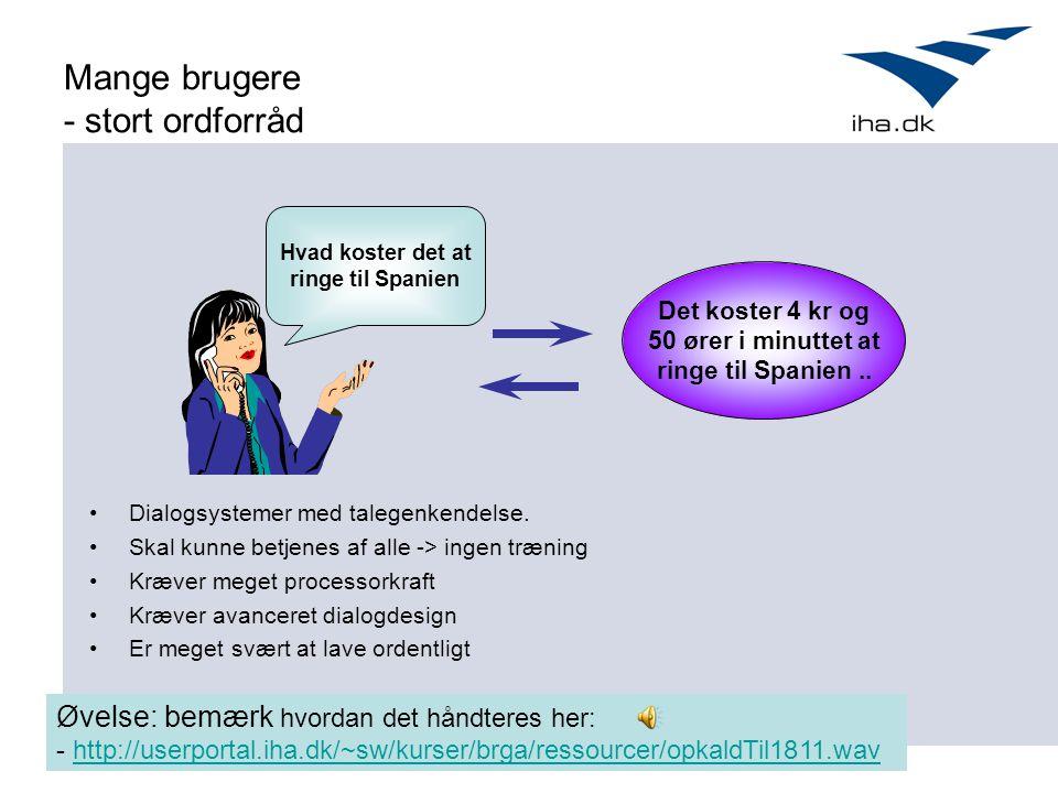 Mange brugere - stort ordforråd Det koster 4 kr og 50 ører i minuttet at ringe til Spanien..