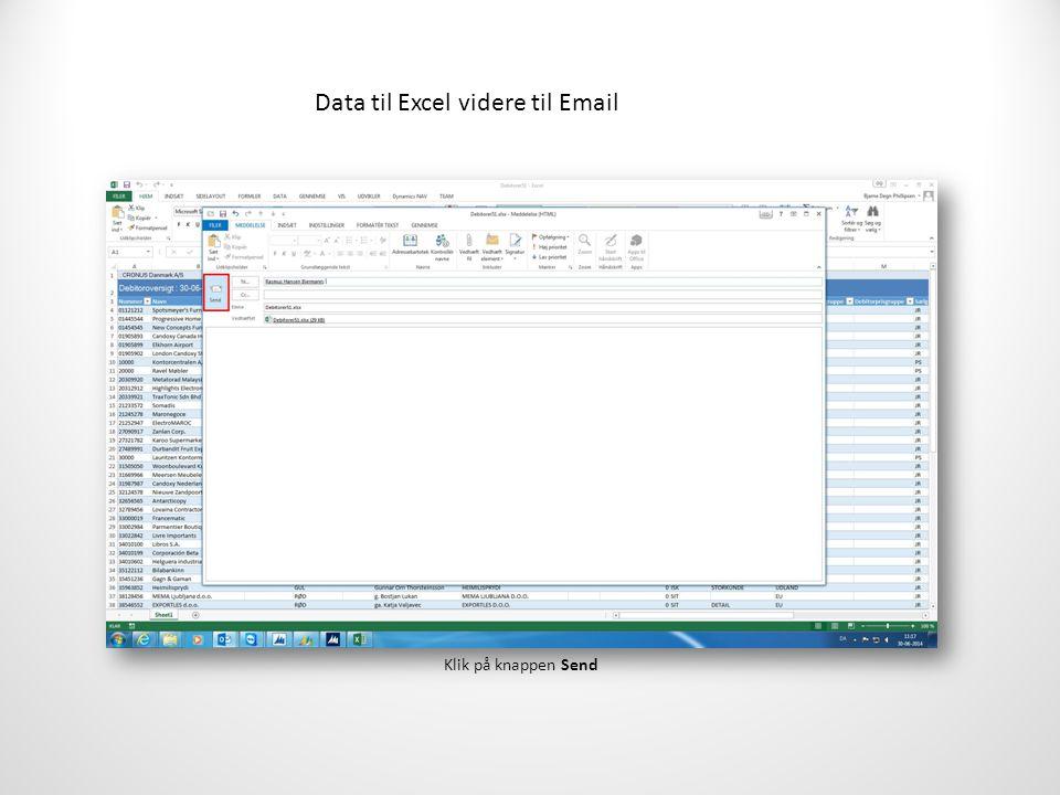 Data til Excel videre til Email Klik på knappen Send