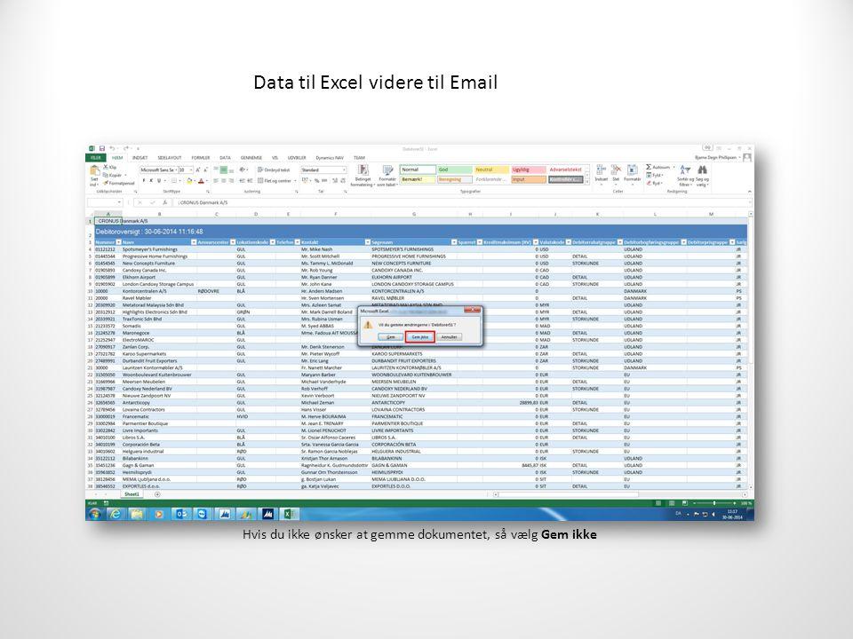 Data til Excel videre til Email Hvis du ikke ønsker at gemme dokumentet, så vælg Gem ikke