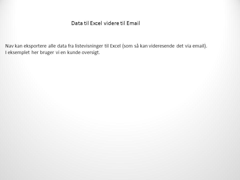 Data til Excel videre til Email Nav kan eksportere alle data fra listevisninger til Excel (som så kan videresende det via email).