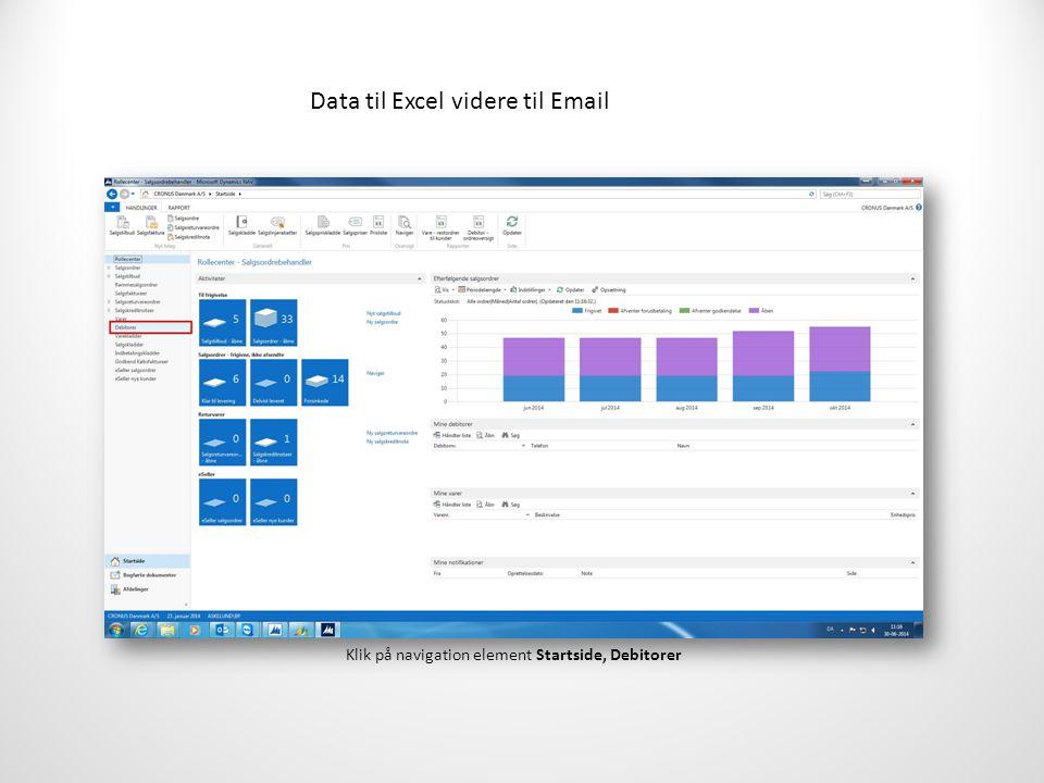 Data til Excel videre til Email Klik på navigation element Startside, Debitorer