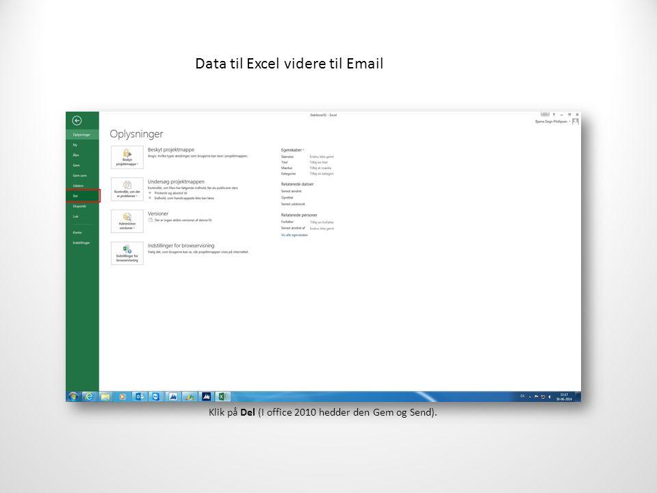 Data til Excel videre til Email Klik på Del (I office 2010 hedder den Gem og Send).