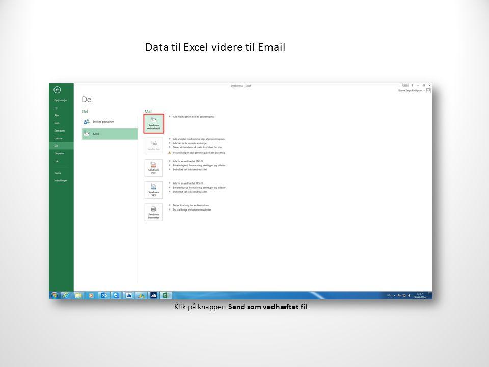 Data til Excel videre til Email Klik på knappen Send som vedhæftet fil