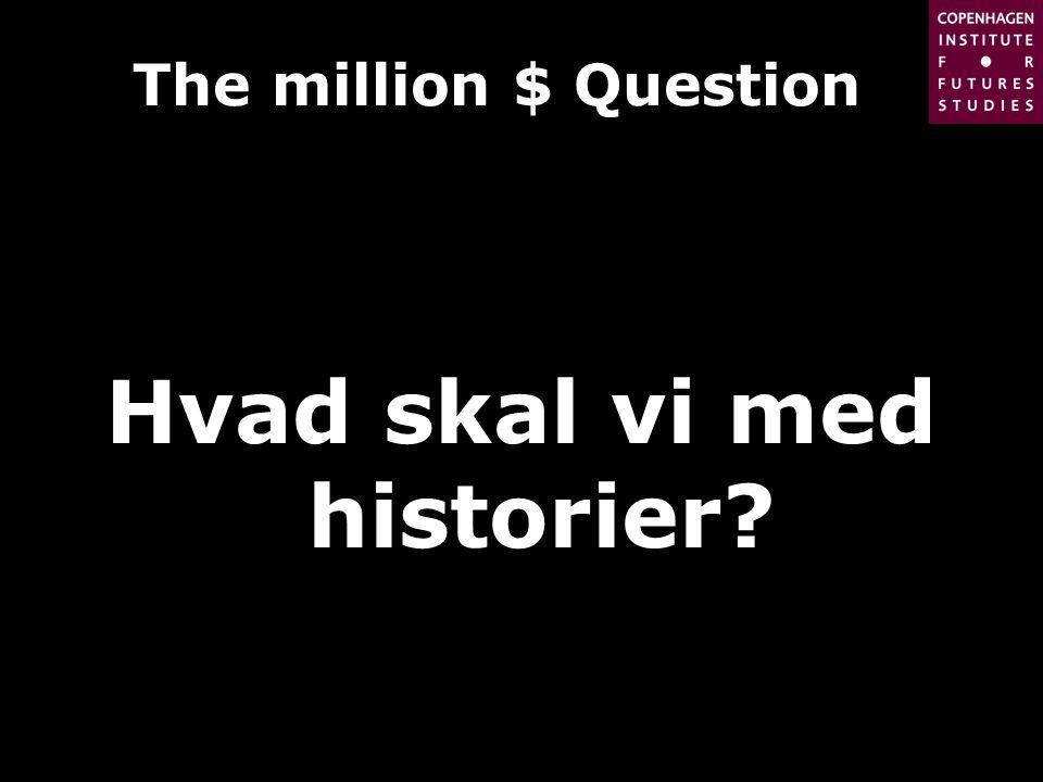 © Instituttet for Fremtidsforskning - The Copenhagen Institute for Futures Studies The million $ Question Hvad skal vi med historier