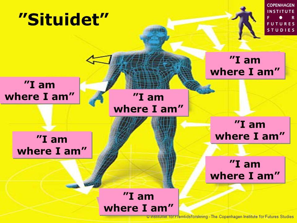 © Instituttet for Fremtidsforskning - The Copenhagen Institute for Futures Studies I am where I am Situidet