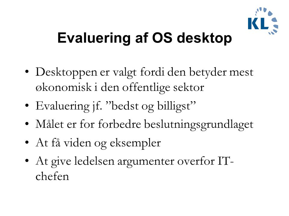 Evaluering af OS desktop Desktoppen er valgt fordi den betyder mest økonomisk i den offentlige sektor Evaluering jf.