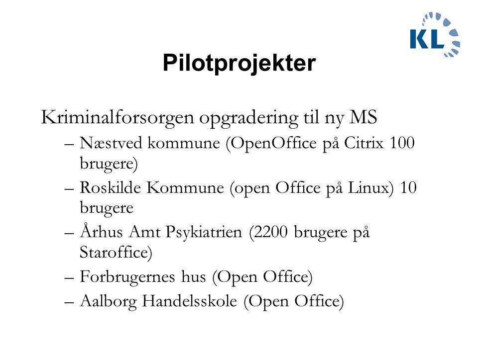Pilotprojekter Kriminalforsorgen opgradering til ny MS –Næstved kommune (OpenOffice på Citrix 100 brugere) –Roskilde Kommune (open Office på Linux) 10 brugere –Århus Amt Psykiatrien (2200 brugere på Staroffice) –Forbrugernes hus (Open Office) –Aalborg Handelsskole (Open Office)