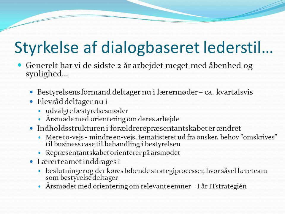 Styrkelse af dialogbaseret lederstil… Generelt har vi de sidste 2 år arbejdet meget med åbenhed og synlighed… Bestyrelsens formand deltager nu i lærermøder – ca.