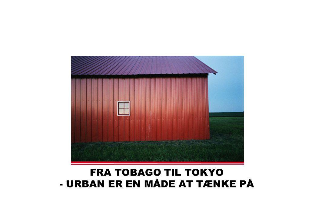 FRA TOBAGO TIL TOKYO - URBAN ER EN MÅDE AT TÆNKE PÅ