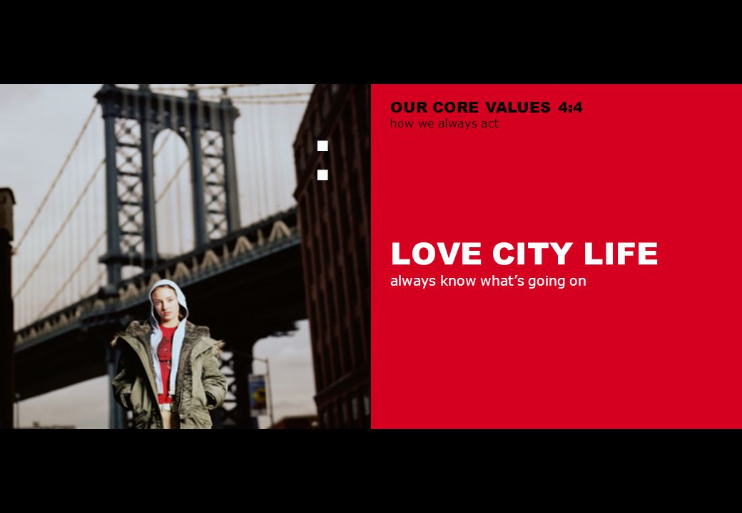 LOVE CITY LIFE always know what's going on : OUR CORE VALUES 4:4 how we always act