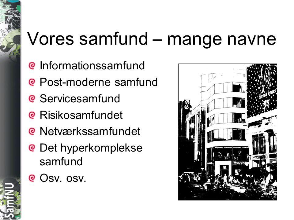 SAMFNU Vores samfund – mange navne Informationssamfund Post-moderne samfund Servicesamfund Risikosamfundet Netværkssamfundet Det hyperkomplekse samfun