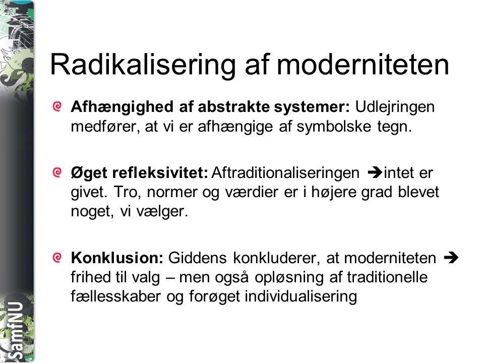 SAMFNU Radikalisering af moderniteten Afhængighed af abstrakte systemer: Udlejringen medfører, at vi er afhængige af symbolske tegn. Øget refleksivite