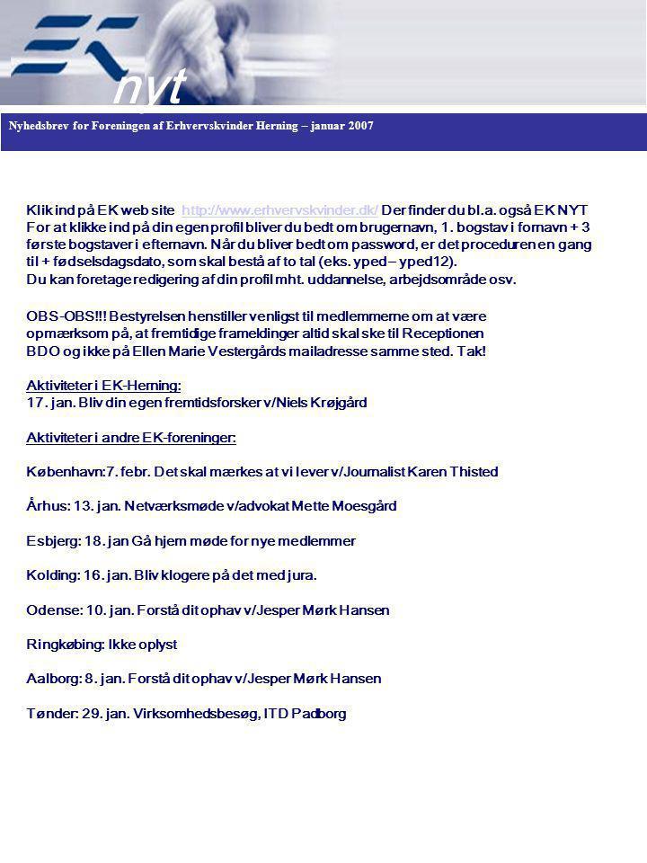Nyhedsbrev for Foreningen af Erhvervskvinder Herning – januar 2007 nyt Klik ind på EK web site http://www.erhvervskvinder.dk/ Der finder du bl.a.
