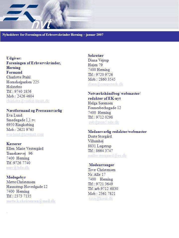 Nyhedsbrev for Foreningen af Erhvervskvinder Herning – januar 2007 2006 nyt Udgiver: Foreningen af Erhvervskvinder, Herning Formand Charlotte Prahl Hornshøjparken 225 Holstebro Tlf.: 9740 1856 Mob.: 2426 4604 charlotte@vaekst-huset.dk Næstformand og Presseansvarlig Eva Lund Smedegade 1,1.tv.