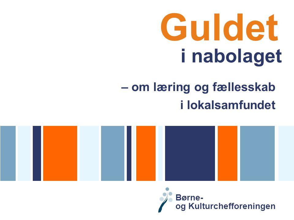 Guldet i nabolaget – om læring og fællesskab i lokalsamfundet Børne- og Kulturchefforeningen
