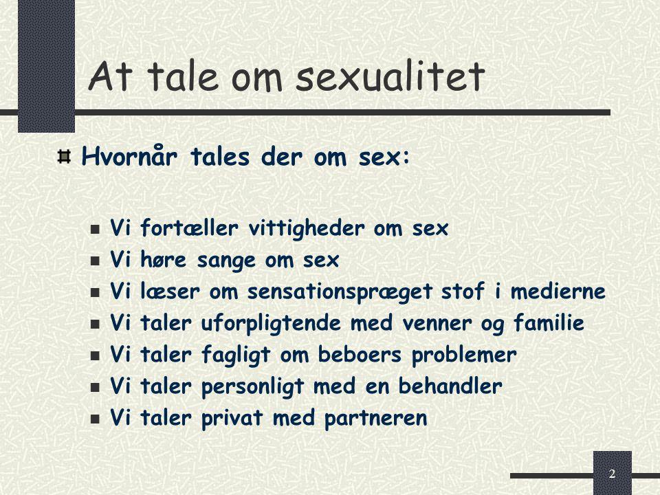 2 Hvornår tales der om sex: Vi fortæller vittigheder om sex Vi høre sange om sex Vi læser om sensationspræget stof i medierne Vi taler uforpligtende m