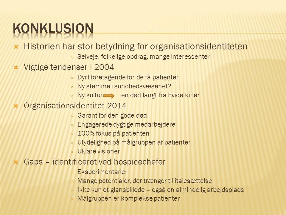  Historien har stor betydning for organisationsidentiteten  Selveje, folkelige opdrag, mange interessenter  Vigtige tendenser i 2004  Dyrt foretagende for de få patienter  Ny stemme i sundhedsvæsenet.