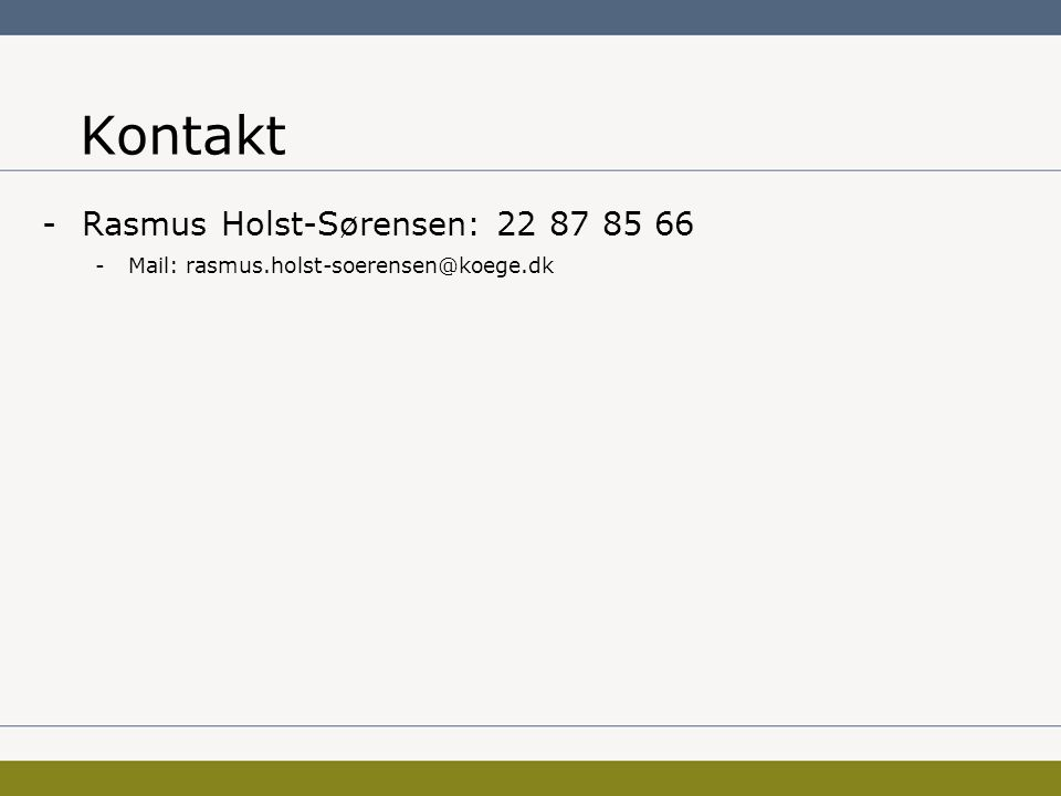Kontakt -Rasmus Holst-Sørensen: 22 87 85 66 -Mail: rasmus.holst-soerensen@koege.dk