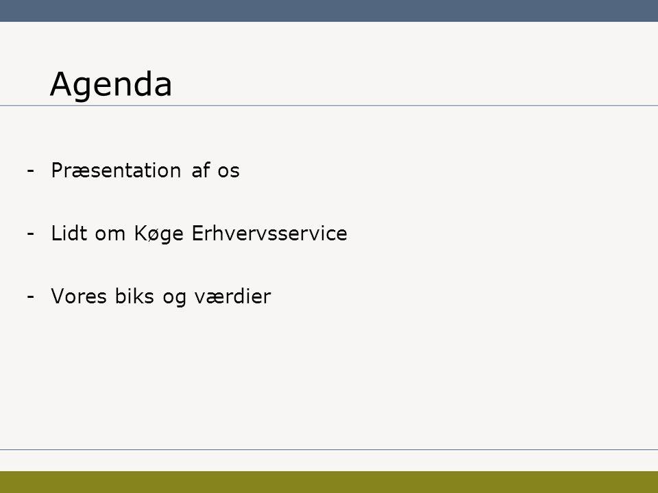 Agenda -Præsentation af os -Lidt om Køge Erhvervsservice -Vores biks og værdier