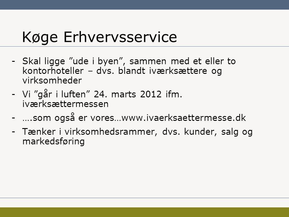 Køge Erhvervsservice -Skal ligge ude i byen , sammen med et eller to kontorhoteller – dvs.