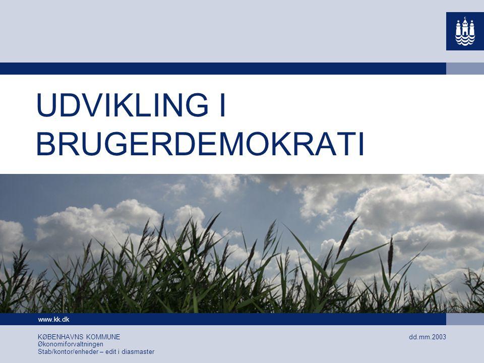 www.kk.dk dd.mm.2003 KØBENHAVNS KOMMUNE Økonomiforvaltningen Stab/kontor/enheder – edit i diasmaster UDVIKLING I BRUGERDEMOKRATI