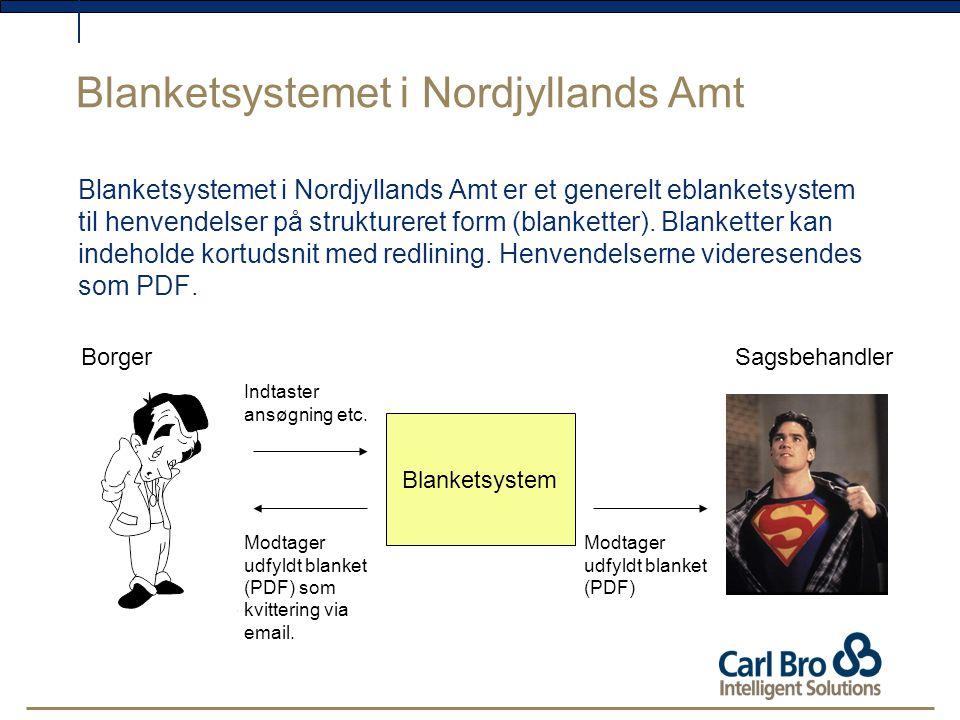 Blanketsystemet i Nordjyllands Amt Blanketsystemet i Nordjyllands Amt er et generelt eblanketsystem til henvendelser på struktureret form (blanketter).