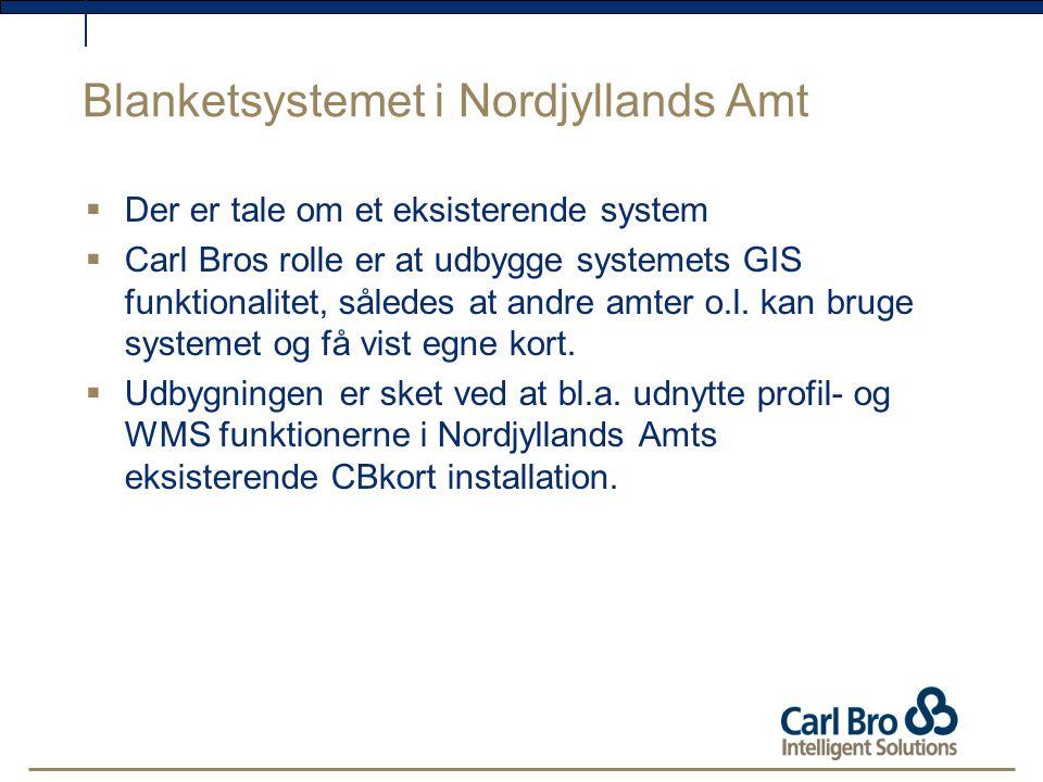 Blanketsystemet i Nordjyllands Amt  Der er tale om et eksisterende system  Carl Bros rolle er at udbygge systemets GIS funktionalitet, således at andre amter o.l.