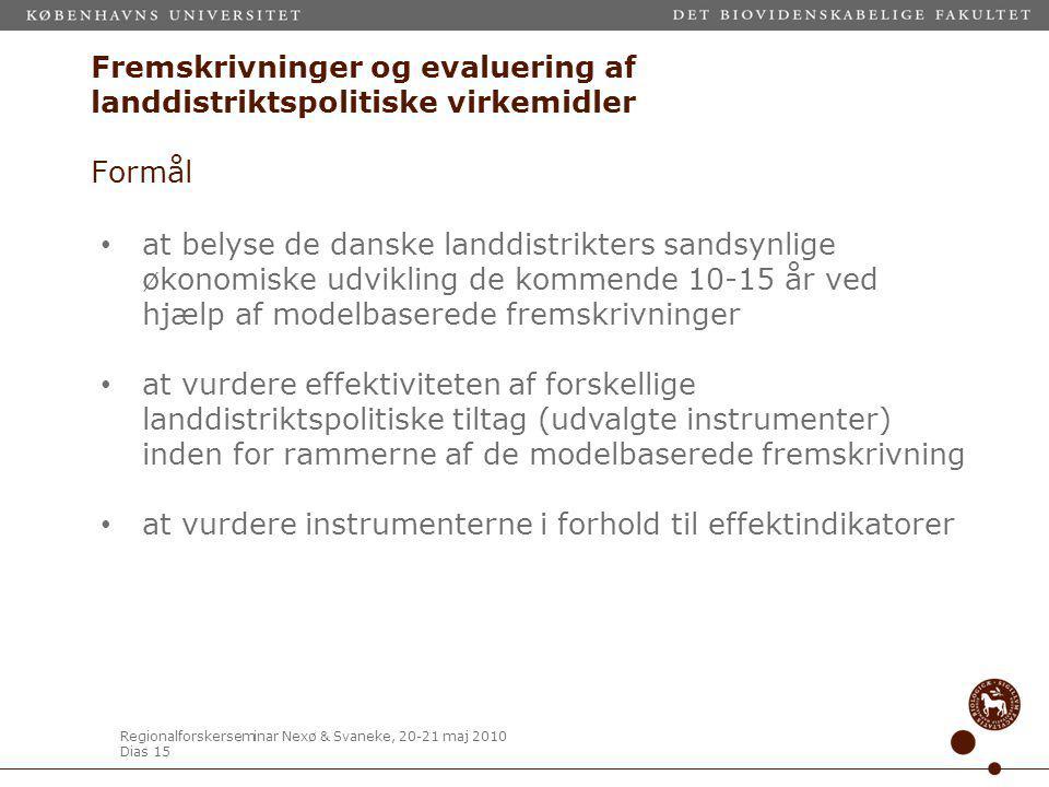 Regionalforskerseminar Nexø & Svaneke, 20-21 maj 2010 Dias 15 Fremskrivninger og evaluering af landdistriktspolitiske virkemidler Formål at belyse de danske landdistrikters sandsynlige økonomiske udvikling de kommende 10-15 år ved hjælp af modelbaserede fremskrivninger at vurdere effektiviteten af forskellige landdistriktspolitiske tiltag (udvalgte instrumenter) inden for rammerne af de modelbaserede fremskrivning at vurdere instrumenterne i forhold til effektindikatorer
