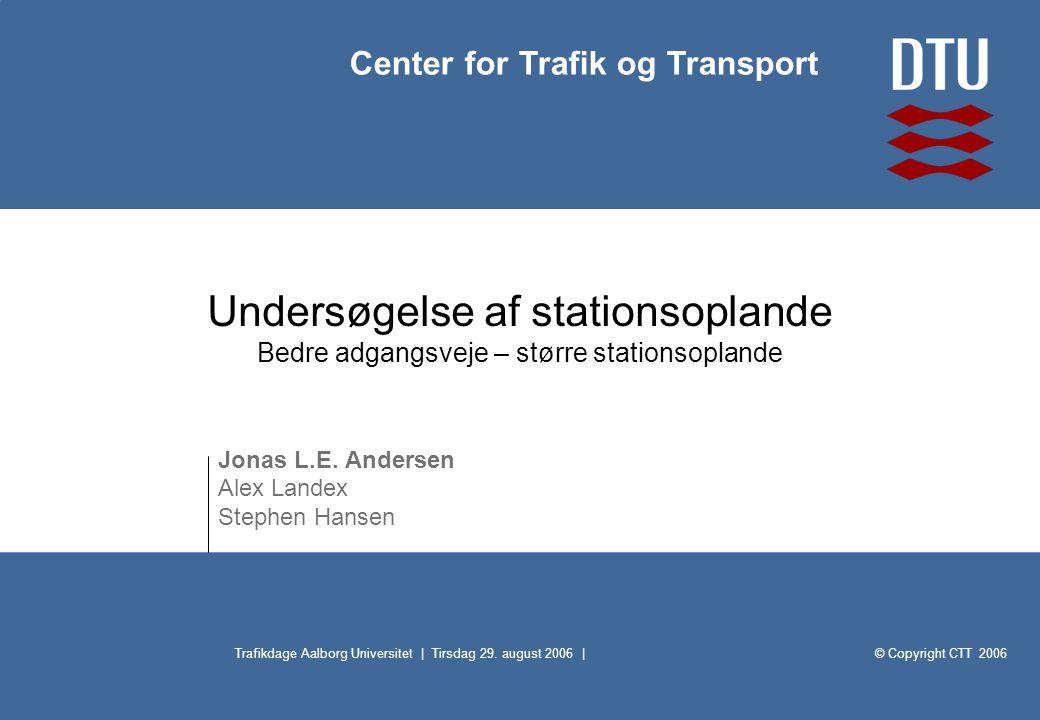 © Copyright CTT 2006 Center for Trafik og Transport Trafikdage Aalborg Universitet | Tirsdag 29.