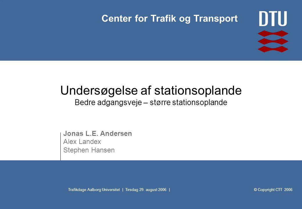 © Copyright CTT 2006 Center for Trafik og Transport Trafikdage Aalborg Universitet | Tirsdag 29.