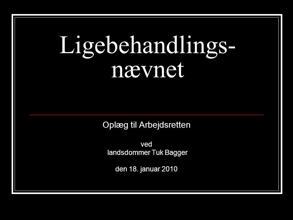 Ligebehandlings- nævnet Oplæg til Arbejdsretten ved landsdommer Tuk Bagger den 18. januar 2010
