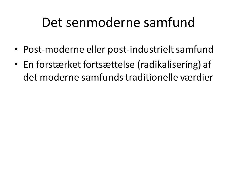Det senmoderne samfund Post-moderne eller post-industrielt samfund En forstærket fortsættelse (radikalisering) af det moderne samfunds traditionelle værdier