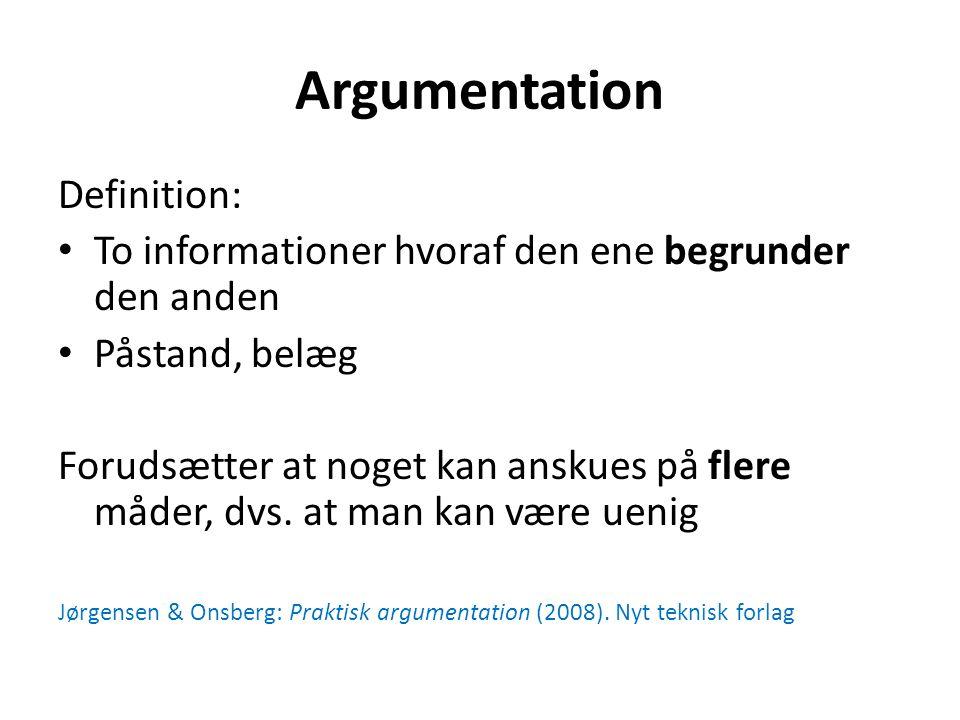 Argumentation Definition: To informationer hvoraf den ene begrunder den anden Påstand, belæg Forudsætter at noget kan anskues på flere måder, dvs.