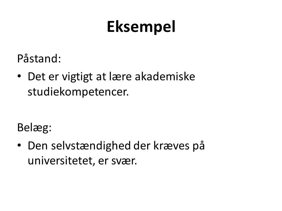 Eksempel Påstand: Det er vigtigt at lære akademiske studiekompetencer.