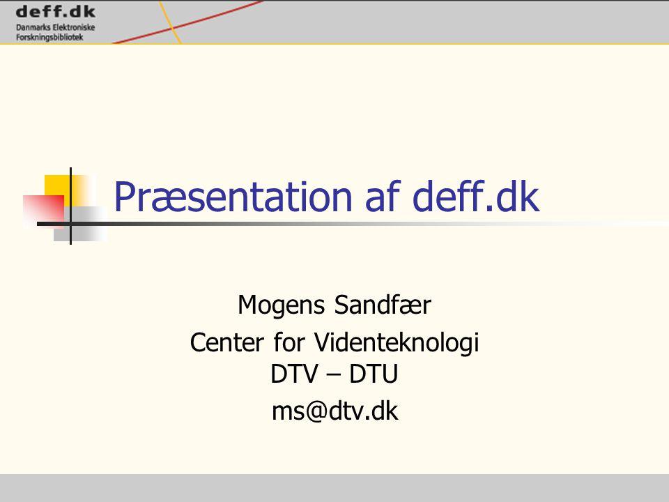 Præsentation af deff.dk Mogens Sandfær Center for Videnteknologi DTV – DTU ms@dtv.dk